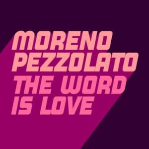 moreno pezzolato the word is love